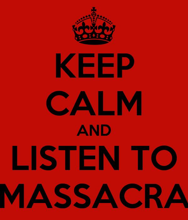 KEEP CALM AND LISTEN TO MASSACRA
