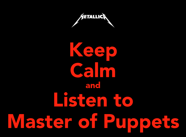 Keep Calm and Listen to Master of Puppets