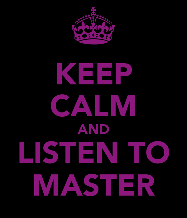KEEP CALM AND LISTEN TO MASTER