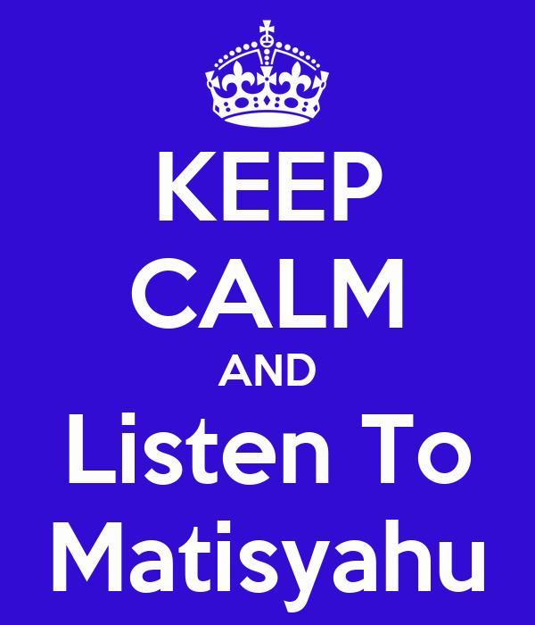 KEEP CALM AND Listen To Matisyahu