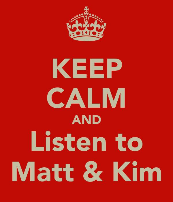 KEEP CALM AND Listen to Matt & Kim