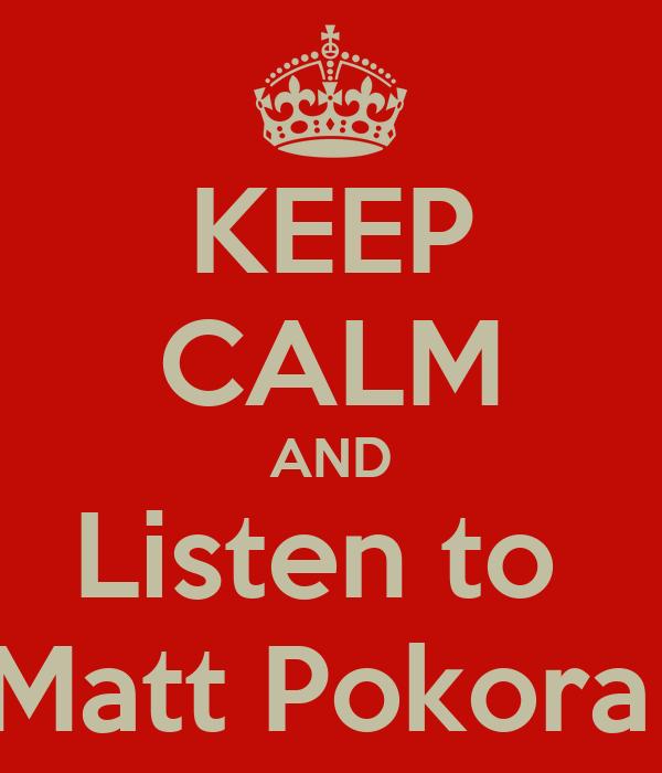 KEEP CALM AND Listen to  Matt Pokora