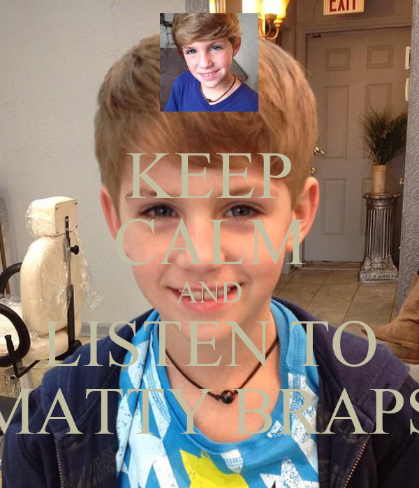 KEEP CALM AND LISTEN TO MATTY BRAPS