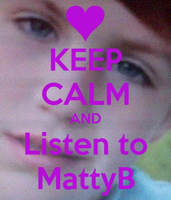 KEEP CALM AND Listen to MattyB