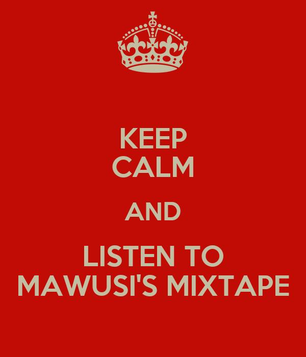 KEEP CALM AND LISTEN TO MAWUSI'S MIXTAPE