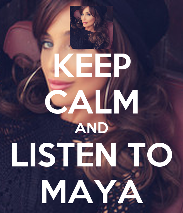 KEEP CALM AND LISTEN TO MAYA