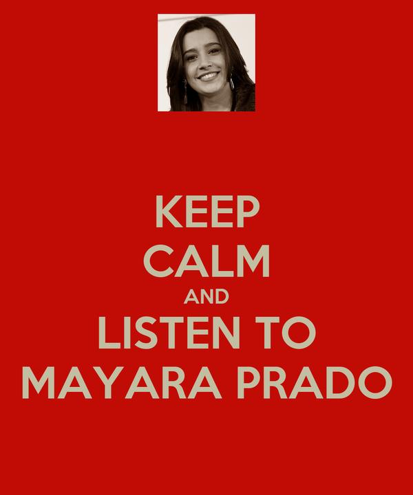 KEEP CALM AND LISTEN TO MAYARA PRADO