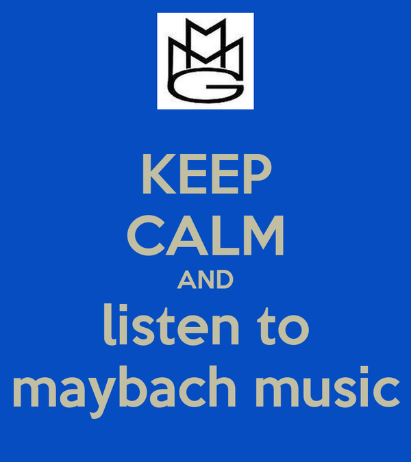 KEEP CALM AND listen to maybach music