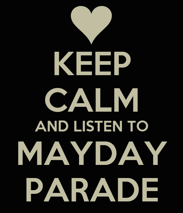 KEEP CALM AND LISTEN TO MAYDAY PARADE