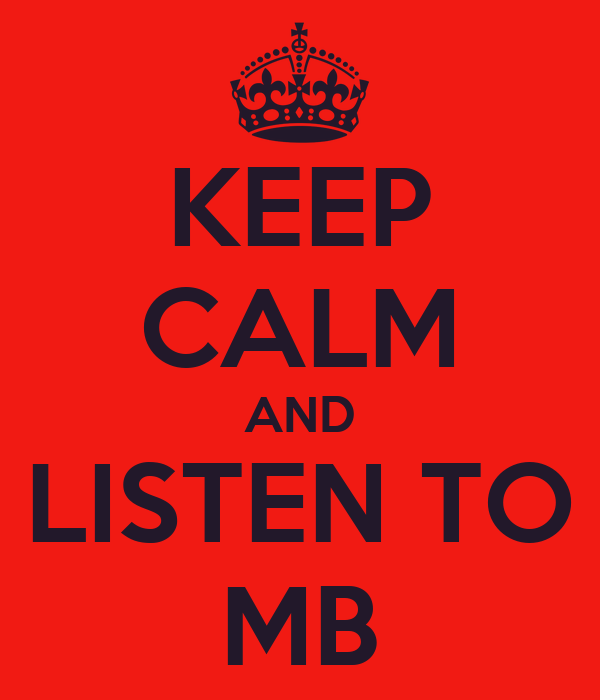 KEEP CALM AND LISTEN TO MB