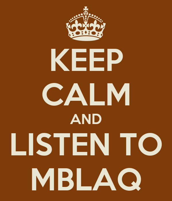 KEEP CALM AND LISTEN TO MBLAQ