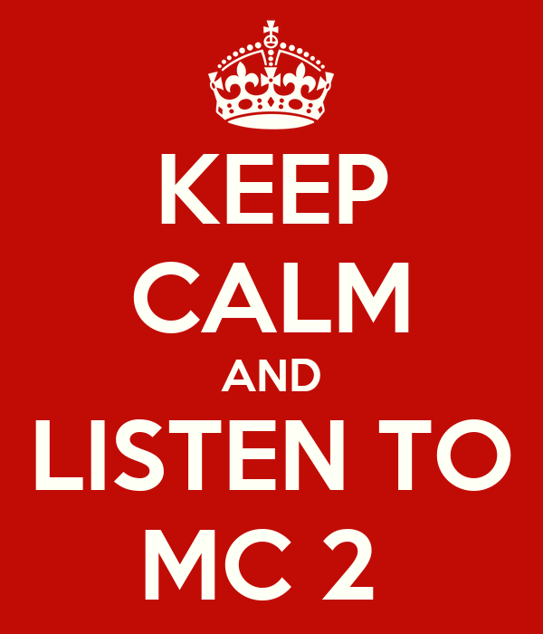KEEP CALM AND LISTEN TO MC 2