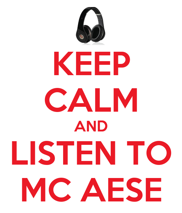 KEEP CALM AND LISTEN TO MC AESE