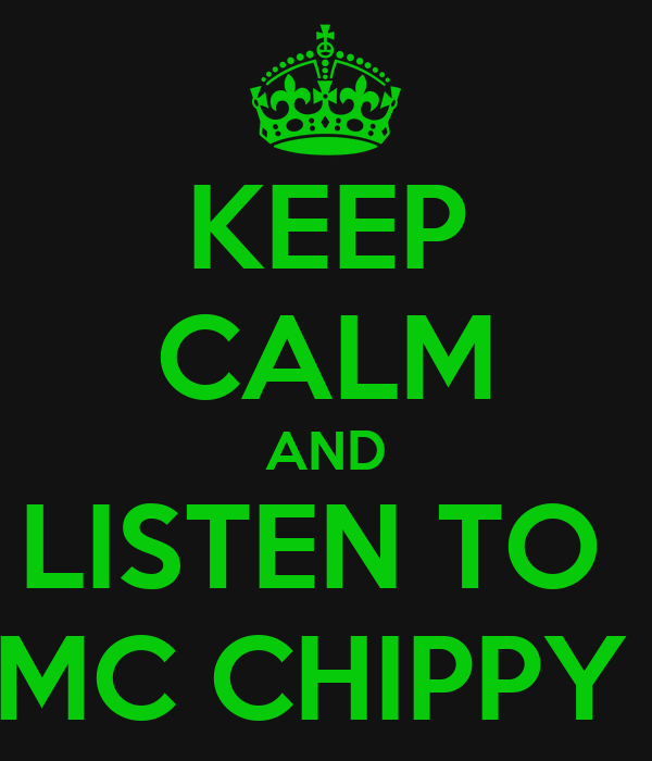 KEEP CALM AND LISTEN TO  MC CHIPPY