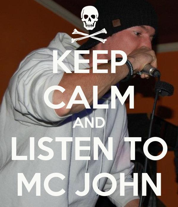 KEEP CALM AND LISTEN TO MC JOHN