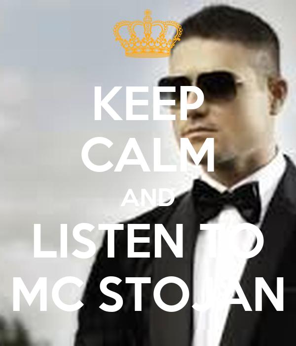 KEEP CALM AND LISTEN TO MC STOJAN