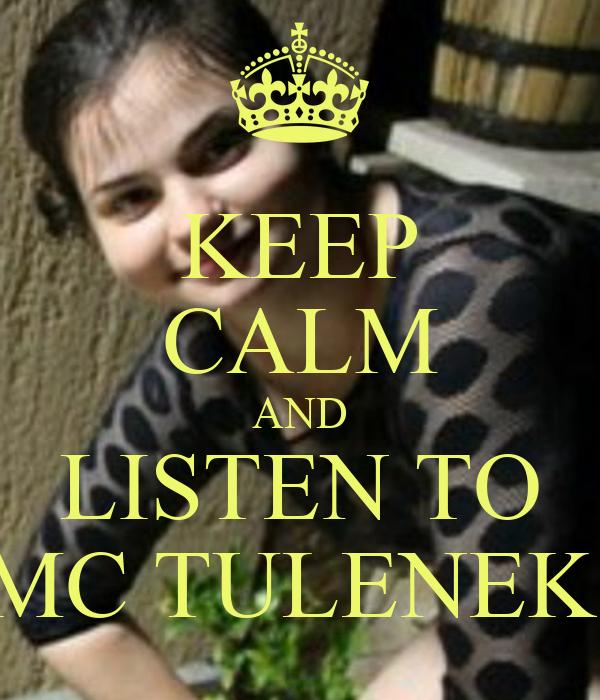 KEEP CALM AND LISTEN TO MC TULENEK