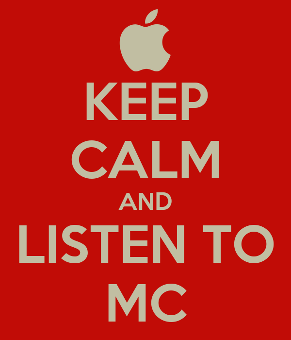 KEEP CALM AND LISTEN TO MC