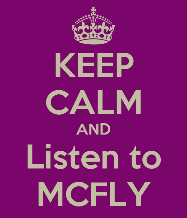 KEEP CALM AND Listen to MCFLY