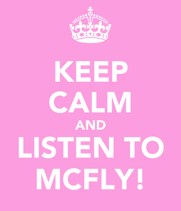 KEEP CALM AND LISTEN TO MCFLY!