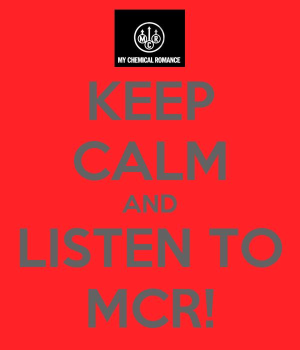 KEEP CALM AND LISTEN TO MCR!
