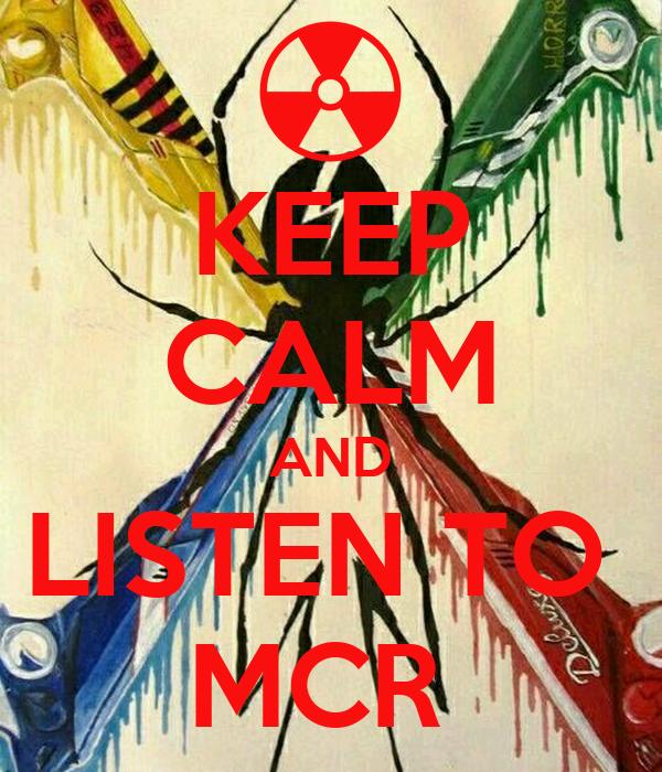 KEEP CALM AND LISTEN TO  MCR