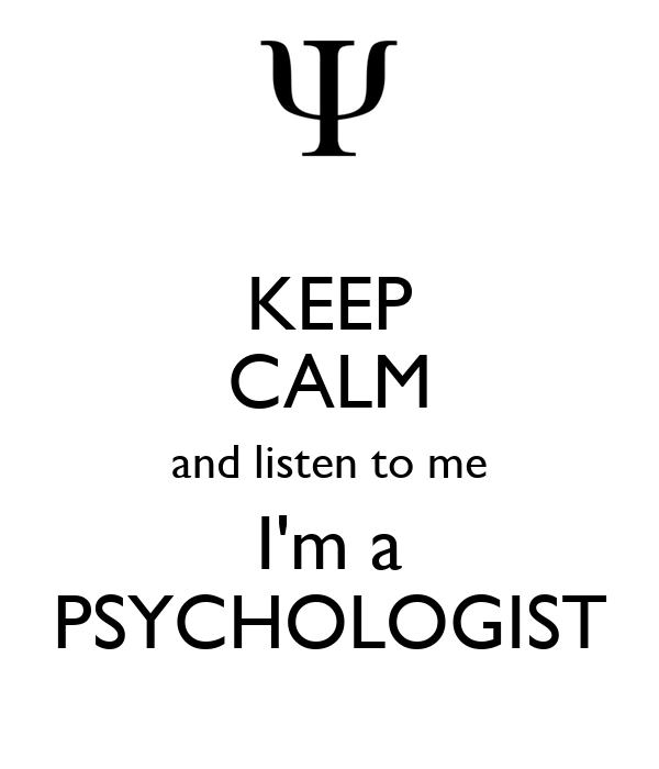 KEEP CALM and listen to me I'm a PSYCHOLOGIST