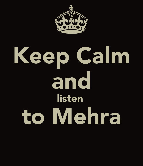 Keep Calm and listen  to Mehra