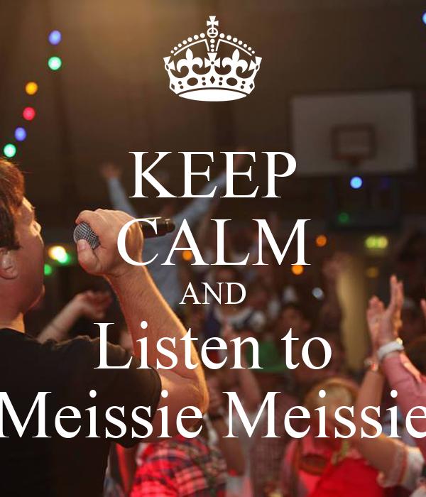 KEEP CALM AND Listen to Meissie Meissie