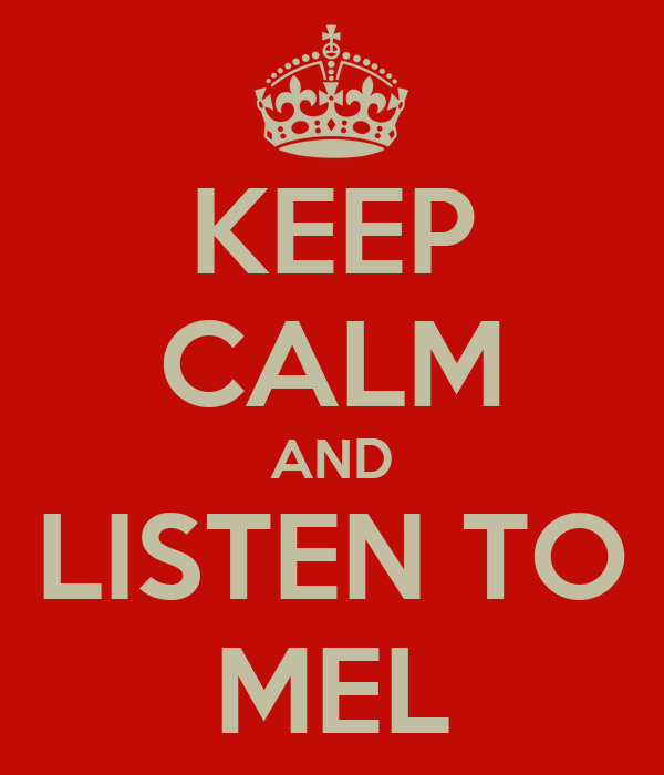 KEEP CALM AND LISTEN TO MEL