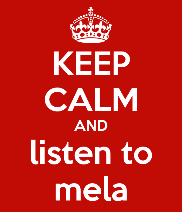 KEEP CALM AND listen to mela