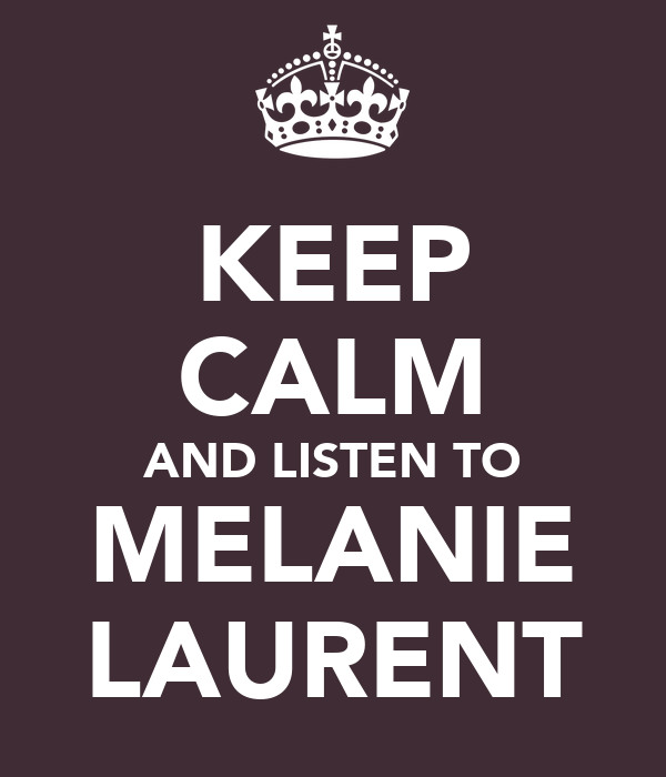 KEEP CALM AND LISTEN TO MELANIE LAURENT