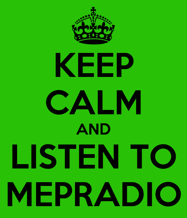 KEEP CALM AND LISTEN TO MEPRADIO