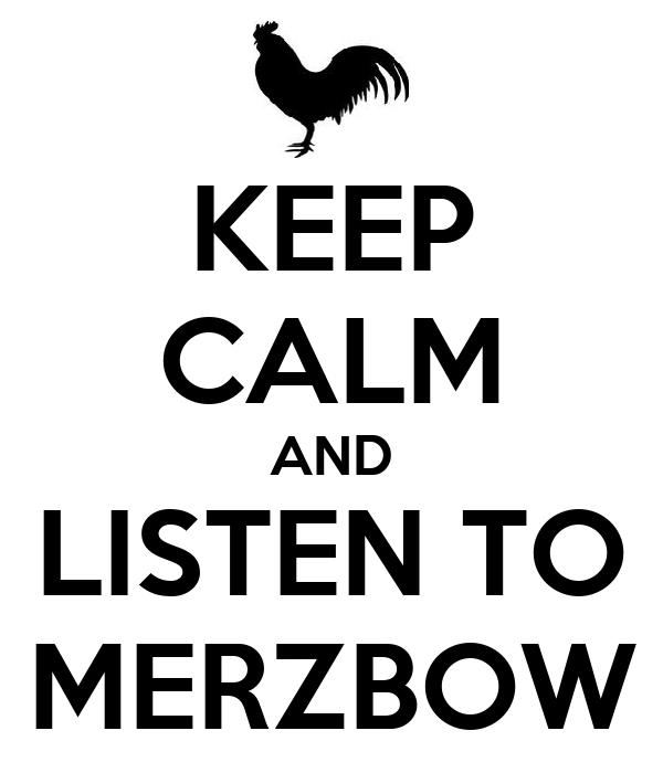 KEEP CALM AND LISTEN TO MERZBOW