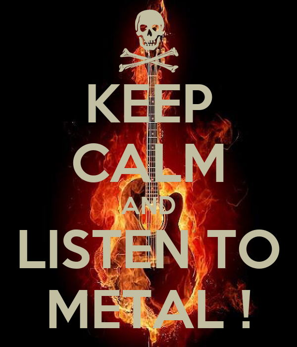 KEEP CALM AND LISTEN TO METAL !