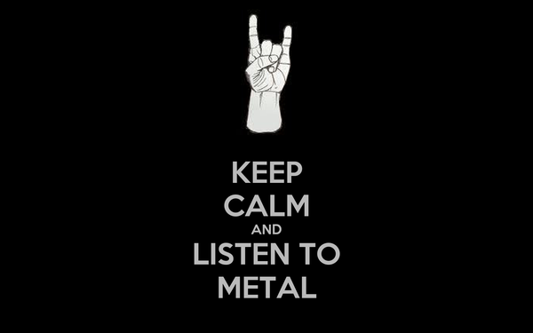 KEEP CALM AND LISTEN TO METAL