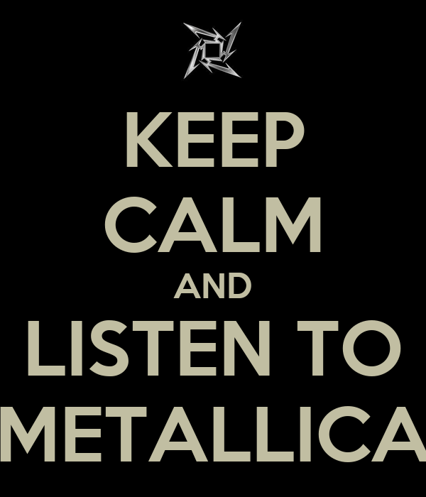 KEEP CALM AND LISTEN TO METALLICA