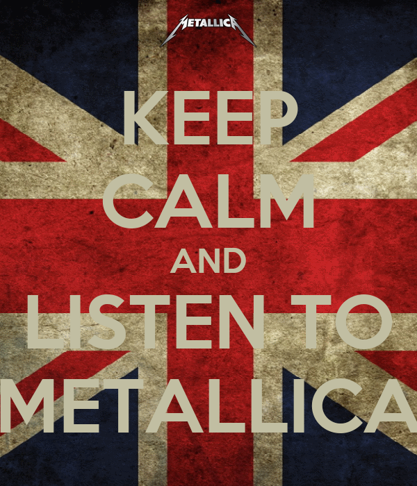 KEEP CALM AND LISTEN TO METALLICA