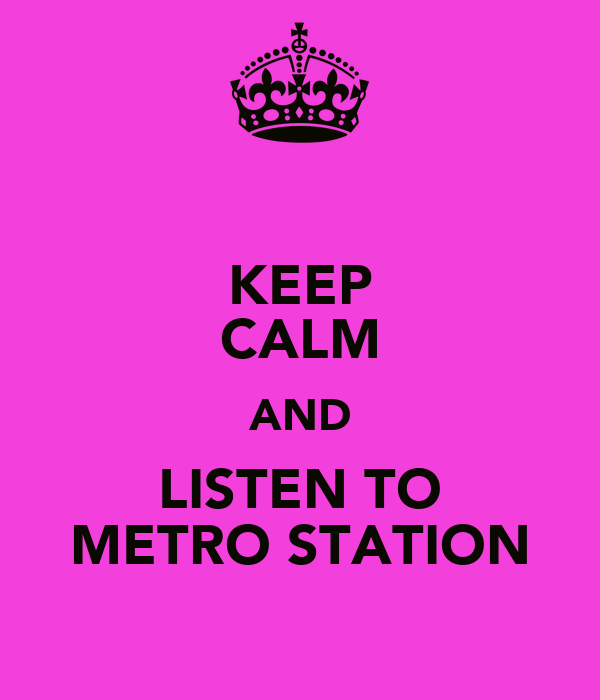 KEEP CALM AND LISTEN TO METRO STATION