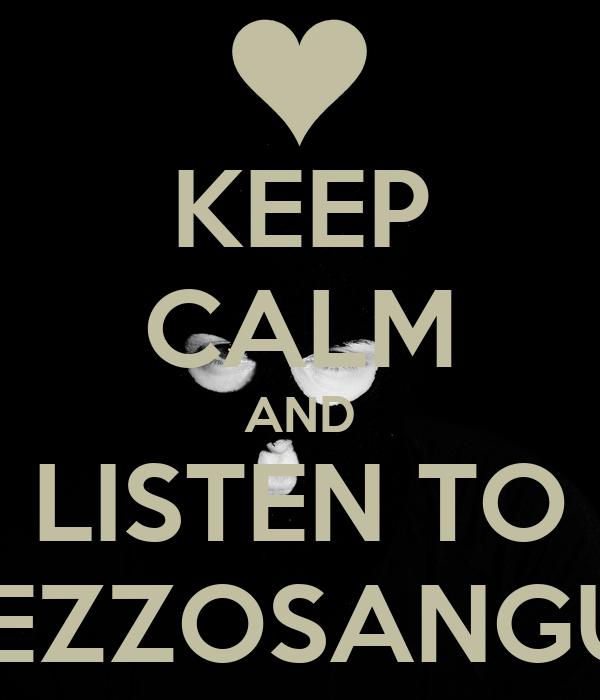 KEEP CALM AND LISTEN TO MEZZOSANGUE