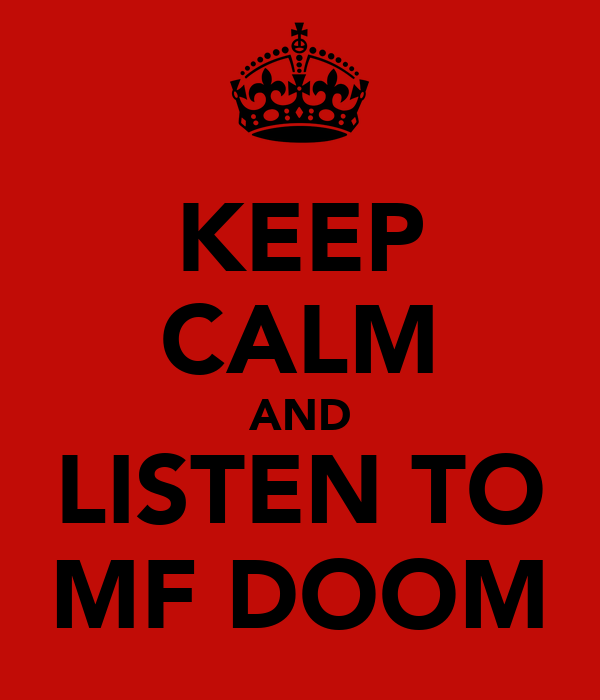 KEEP CALM AND LISTEN TO MF DOOM