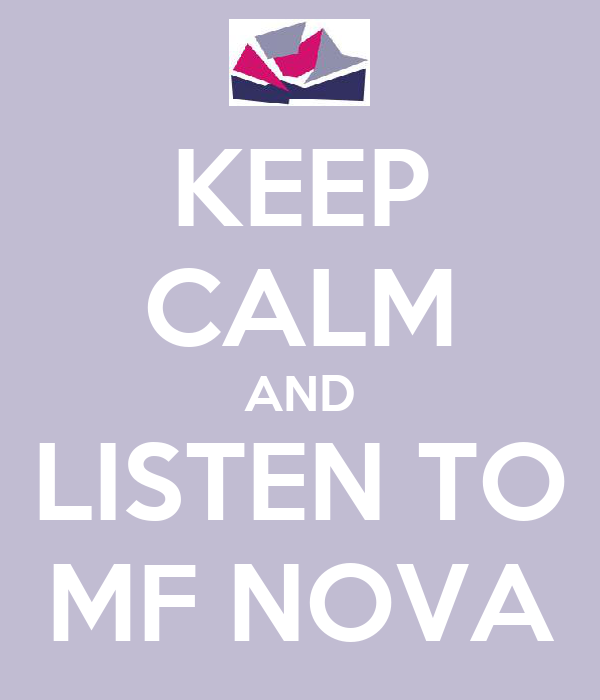 KEEP CALM AND LISTEN TO MF NOVA