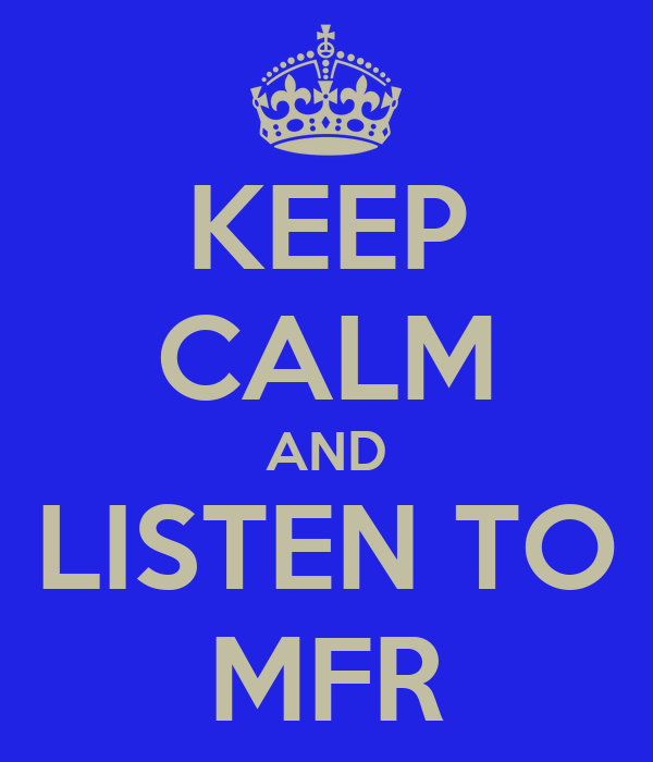 KEEP CALM AND LISTEN TO MFR