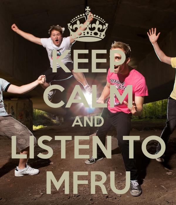 KEEP CALM AND LISTEN TO MFRU