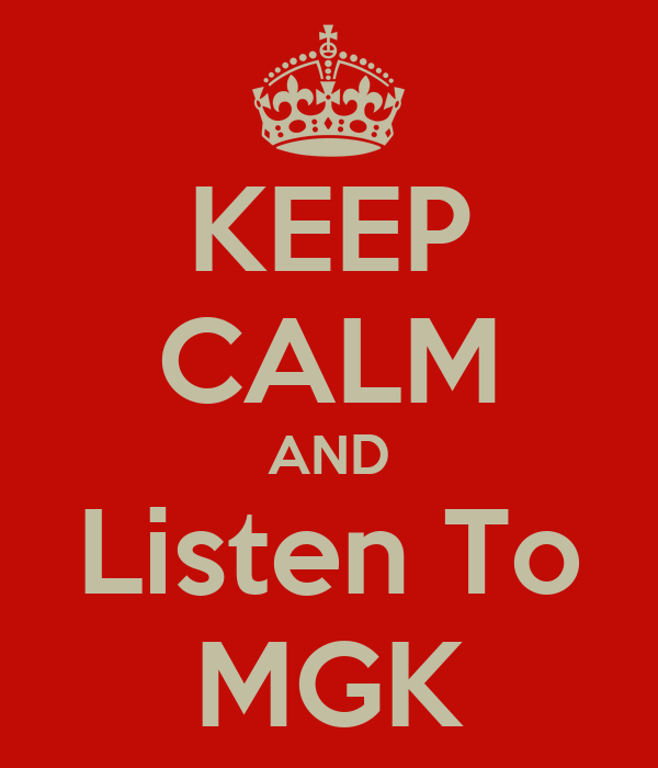 KEEP CALM AND Listen To MGK