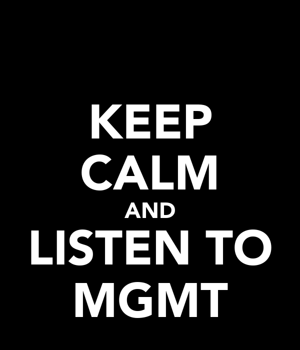 KEEP CALM AND LISTEN TO MGMT