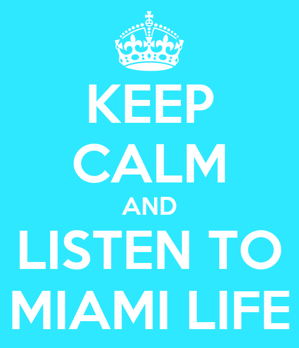 KEEP CALM AND LISTEN TO MIAMI LIFE
