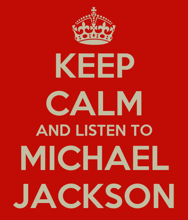 KEEP CALM AND LISTEN TO MICHAEL JACKSON