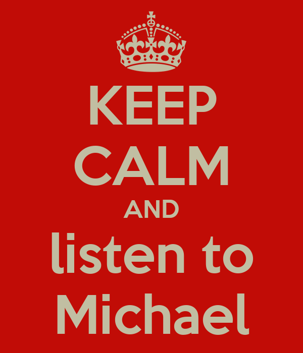 KEEP CALM AND listen to Michael