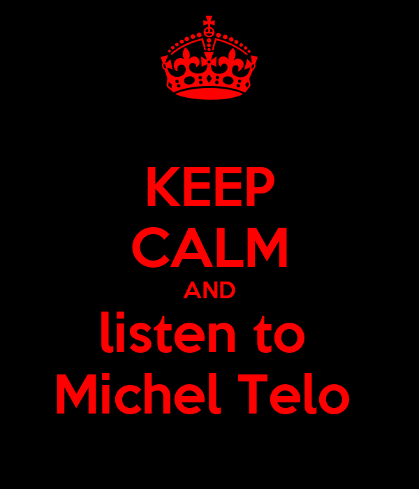 KEEP CALM AND listen to  Michel Telo